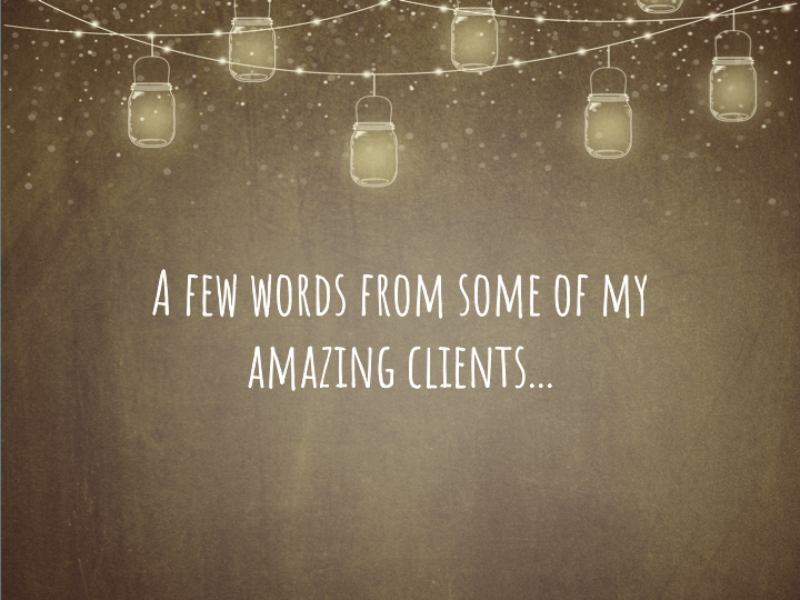 Feedback from my lovely clients!