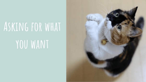 Asking for what you want.