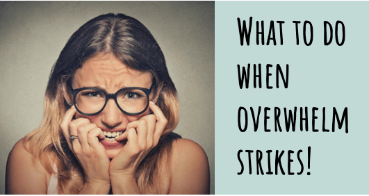 What to do when overwhelm strikes!