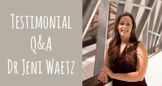Testimonial Q&A… with Dr Jeni Waeltz