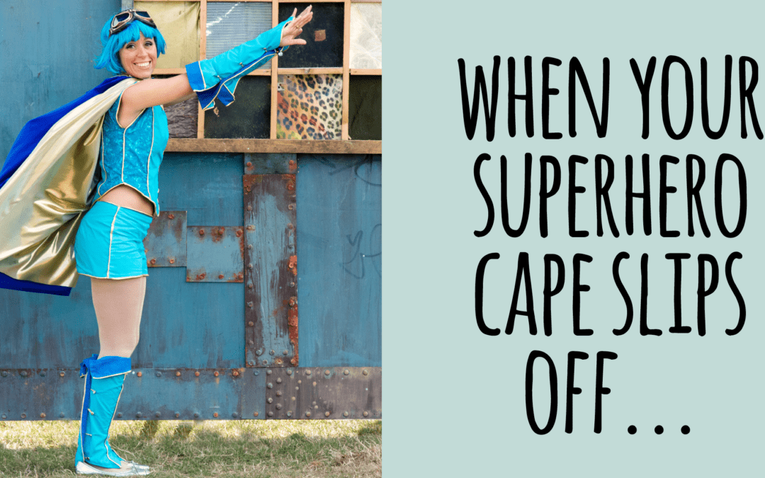 When your superhero cape slips off…