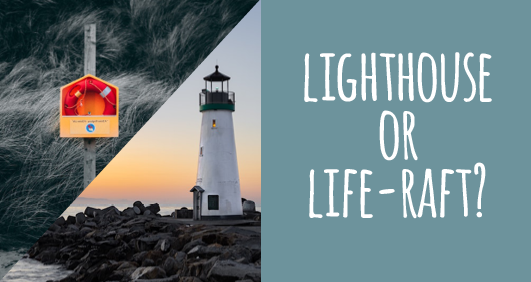 lighthouse or life raft?